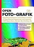 open.Foto + Grafik: Digitalfotos bearbeiten und Grafiken erstellen mit OpenSource-Programmen und Freeware: GIMP, Open Album, Blender 3D, Irfan View, Dia