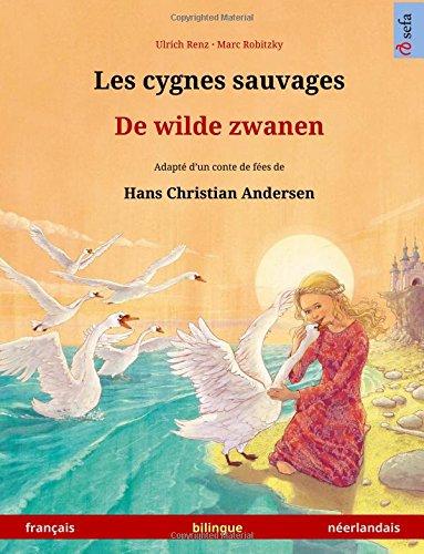 Les cygnes sauvages – De wilde zwanen. Adapté d'un conte de fées de Hans Christian Andersen. Livre bilingue pour enfants (français – néerlandais)