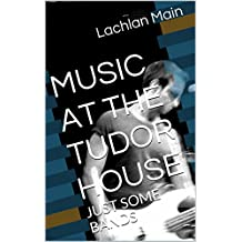 MUSIC AT THE TUDOR HOUSE: JUST SOME BANDS