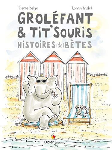 Groléfant & Tit'Souris : Histoires de bêtes