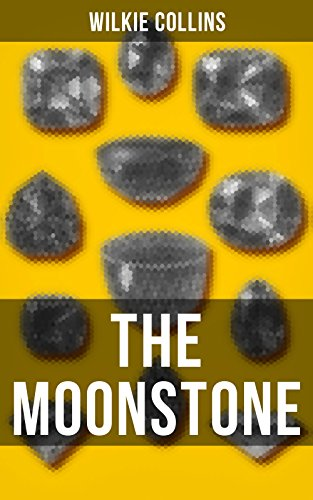THE MOONSTONE: A Detective story from the prolific English writer, best known for The Woman in White, No Name, Armadale, The Law and The Lady & The Dead Secret (English Edition)