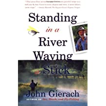 Standing in a River Waving a Stick by John Gierach (2000-04-05)