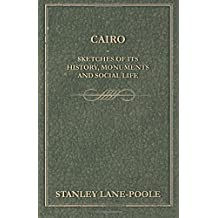 Cairo - Sketches of Its History, Monuments and Social Life by Stanley Lane-Poole (2015-03-19)