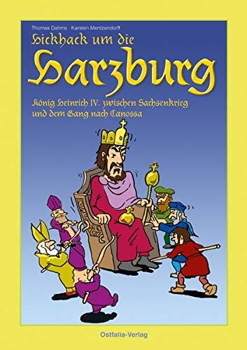 Hickhack um die Harzburg: König Heinrich IV. zwischen Sachsenkrieg und dem Gang nach Canossa (Deutsche Geschichte im Comic)