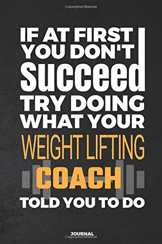 If At First You Don't Succeed Try Doing What Your Weight Lifting Coach Told You To Do Journal: Blank and Lined Journal por Blue Heron Books