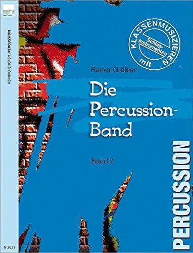 Percussion-Band. Klassenmusizieren mit Percussioninstrumenten / Percussion-Band (Band 2) (Die Percussion-Band)
