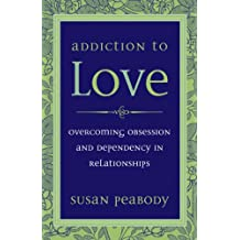 Addiction to Love: Overcoming Obsession and Dependency in Relationships