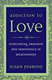Image de Addiction to Love: Overcoming Obsession and Dependency in Relationships