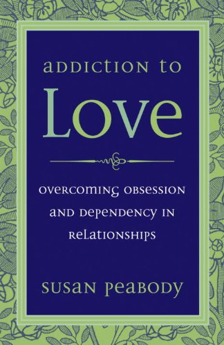 Addiction to Love: Overcoming Obsession and Dependency in Relationships (English Edition) par  Susan Peabody