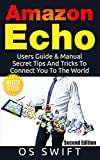Amazon Echo:  Users Guide & Manual To Amazon Echo: Secret Tips And Tricks To Connect You To The World (Amazon Echo, Alexa, Echo, Digital Logic, Apps, Amazon Echo User Guide) (English Edition)