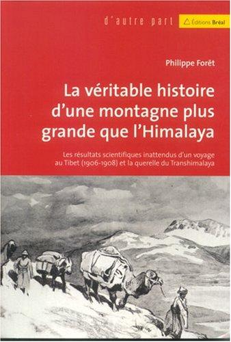 La véritable histoire d'une montagne plus haute que l'Himalaya : Les résultats scientifiques inattendus d'un voyage au Tibet (1906-1908) et de la querelle du Transhimalaya
