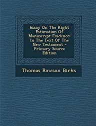 Essay on the Right Estimation of Manuscript Evidence: In the Text of the New Testament - Primary Source Edition