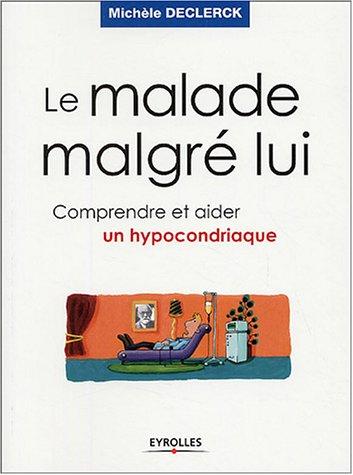 Le malade malgrè lui : Comprendre et aider un hypocondriaque par Michèle Declerck