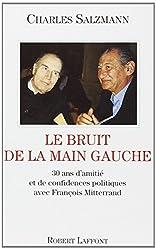 Le bruit de la main gauche : 30 ans d'amitié et de confidences politiques avec François Mitterrand