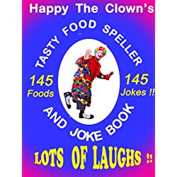 Happy the Clown's Tasty Food Speller and Joke Book - 145 Foods! 145 Jokes! (An Educational Picture Book for Young Children with Fun Learning Interactivity) (English Edition)