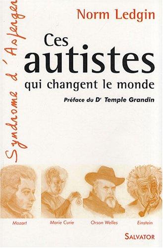 Ces autistes qui changent le monde par Norm Ledgin
