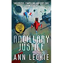 Ancillary Justice: THE HUGO, NEBULA AND ARTHUR C. CLARKE AWARD WINNER