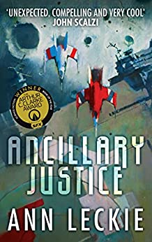 Ancillary Justice: THE HUGO, NEBULA AND ARTHUR C. CLARKE AWARD WINNER (Imperial Radch Book 1) by [Leckie, Ann]