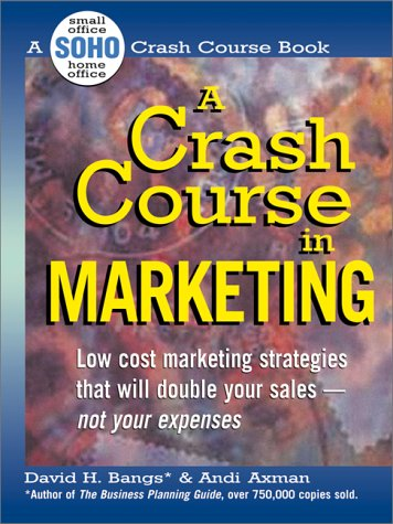 A Crash Course in Marketing: Low Cost Marketing Strategies That Will Double Your Sales-Not Your Expenses (A SOHO crash course book)