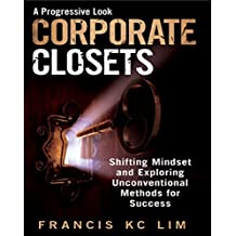 Corporate Closets: A Progressive Look, Shifting Mindsets and Adopting Unconventional Methods for Success (English Edition)