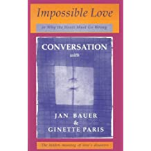 Impossible Love: Why the Heart Must Go Wrong: Or Why the Heart Must Go Wrong