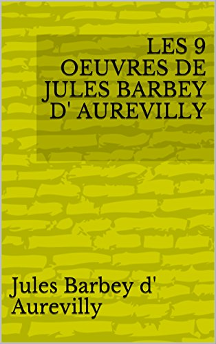LES 9 OEUVRES DE JULES BARBEY D AUREVILLY (French Edition) eBook ...