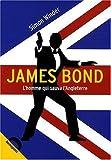James Bond : L'homme qui sauva l'Angleterre