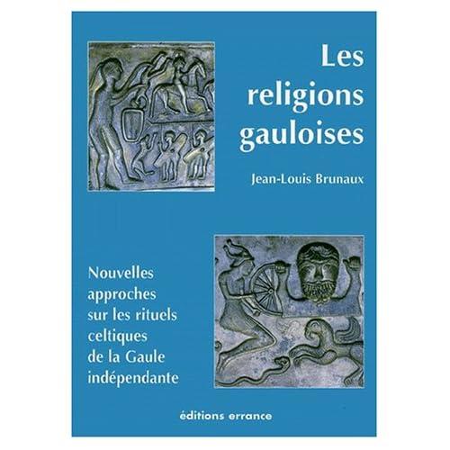 Les Religions Gauloises (Ve-Ier Siècles Avant J-C) Nouvelles Approches Sur Les Rituels Celtiques De La Gaule Indépendante