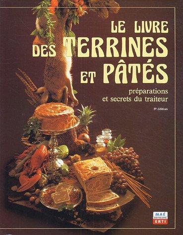 Le livre des Terrines et Pâtés: Préparations et secrets du traiteur
