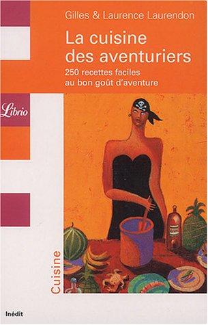 La cuisine des aventuriers : 250 recettes faciles au bon goût d'aventure, Coffret 5 volumes par Gilles Laurendon, Laurence Laurendon