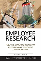 Employee Research: How to Increase Employee Involvement through Consultation (Market Research in Practice)