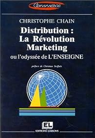 Distribution : la révolution marketing ou l'odyssée de l'enseigne par Christophe Chain