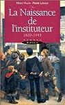 La naissance de l'instituteur, 1820-1945 par Villin