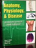 Anatomy, Physiology & Disease w/2 CDs by COLBERT, ANKNEY, LEE (2009) Hardcover