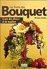 Le livre du bouquet. L'art des fleurs à la maison par Gautier