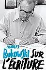 Sur l'écriture par Bukowski