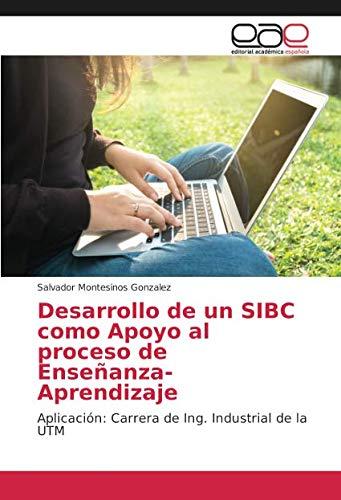 Desarrollo de un SIBC como Apoyo al proceso de Enseñanza-Aprendizaje: Aplicación: Carrera de Ing. Industrial de la UTM