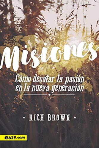 Misiones: Cómo desatar la pasión en la nueva generación por Rich Brown