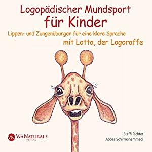 Logopädischer Mundsport für Kinder: Lippen- und Zungenübungen für eine klare Sprache mit Lotta, der Logoraffe