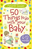 50 Things to Do with Your Baby: 6-12 months: For tablet devices (Usborne Parents' Cards)