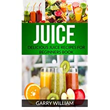 Juice: Delicious Juice Recipes For Beginners Book (English Edition)