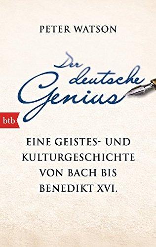 Der deutsche Genius: Eine Geistes- und Kulturgeschichte von Bach bis Benedikt XVI. -