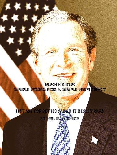 Bush Haikus - Simple Poems for a Simple Presidency (English Edition) -