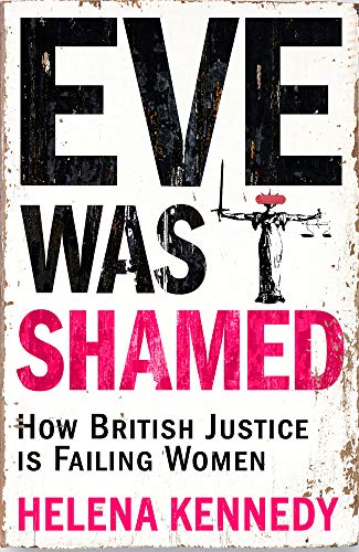 Eve Was Shamed: How British Justice is Failing Women por Helena Kennedy