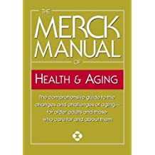 The Merck Manual of Health & Aging: The comprehensive guide to the changes and challenges of aging-for older adults and those who care for and about them by Inc. Merck & Co. (2005-11-29)