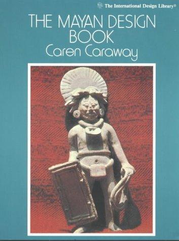 The Mayan Design Book di C. Caraway