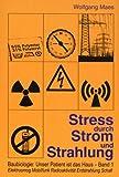 Baubiologie: Unser Patient ist das Haus, 1: Stress durch Strom und Strahlung: Elektrosmog, Mobilfunk, Radioaktivität, Erdstrahlung, Schall