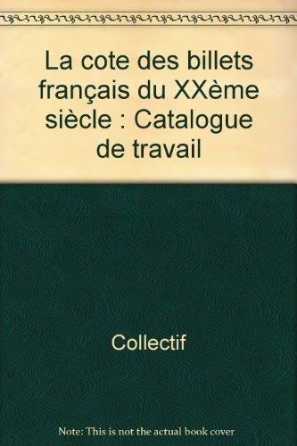 La cote des billets français du XXème siècle : Catalogue de travail par Collectif, Claude Fayette