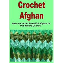 Crochet Afghan: How to Crochet Beautiful Afghan In Two Weeks Or Less (English Edition)