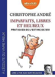 Imparfaits, libres et heureux : Pratiques de l'estime de soi par Christophe André